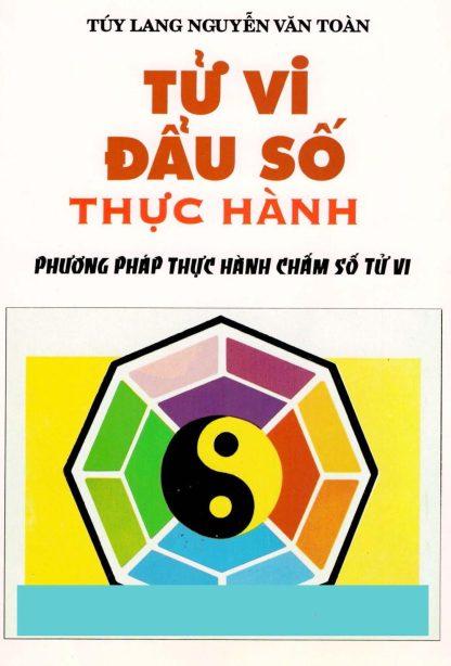 Tử Vi Đẩu Số Thực Hành (Phương Pháp Thực Hành Chấm Lá Số Tử Vi) - Túy Lang Nguyễn Văn Toàn