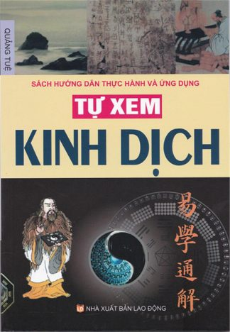 Tự Xem Kinh Dịch ( Sách hướng dẫn thực hành và ứng dụng) - Quảng Tuệ