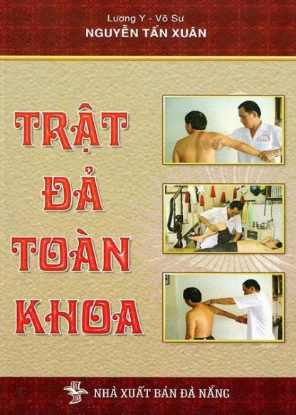 Trật Đả Toàn Khoa (Trật Đả Cốt Khoa)  – Lương Y Võ Sư Nguyễn Tấn Xuân